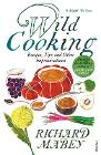 The Wild Cooking: Recipes, Tips and Other Improvisations in the Kitchen