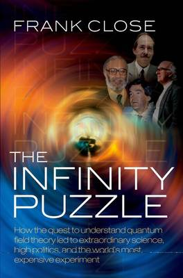 The Infinity Puzzle: How the Quest to Understand Quantum Field Theory Led to Extraordinary Science, High Politics, and the World's Most Expensive Experiment