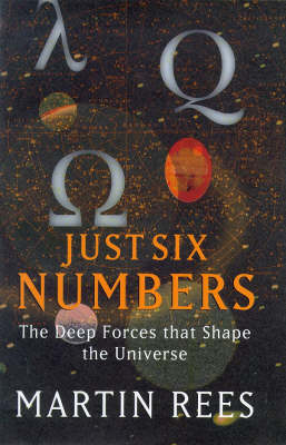 Just Six Numbers: The Deep Forces That Shape the Universe