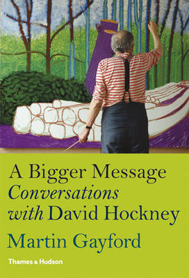 A Bigger Message: Conversations with David Hockney