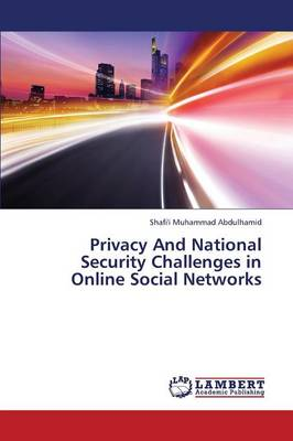 Privacy And National Security Challenges in Online Social Networks