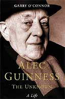 Alec Guinness: The Unknown by Garry O'Connor