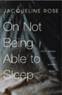 On Not Being Able to Sleep by Jacqueline Rose