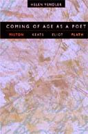 Coming of Age as a Poet: Milton, Keats, Eliot, Plath by Helen Vendler