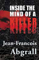 Inside The Mind Of A Killer by Jean Francois Abgrall