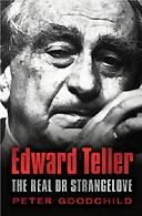 Edward Teller: The Real Doctor Strangelove by Peter Goodchild