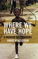 Where We Have Hope: A Memoir of Zimbabwe by Andrew Meldrum