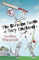 The Strange Death of Tory England by Geoffrey Wheatcroft