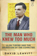The Man Who Knew Too Much: Alan Turing and the Invention of the Computer by David Leavitt