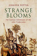 Strange Blooms: The Curious Lives and Adventures of the John Tradescants by Jennifer Potter