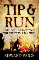 Tip & Run: The Untold Tragedy of the Great War in Africa  by Edward Paice