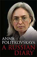 A Russian Diary by Anna Politkovskaya with foreword by Jon Snow