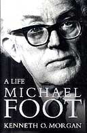 Michael Foot: A Life by Kenneth O Morgan