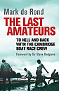 The Last Amateurs: To Hell and Back with the Cambridge Boat Race Crew by Mark de Rond
