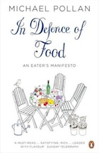 Michael Pollan, In Defence of Food: An Eater's Manifesto