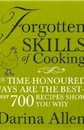Darina Allen, Forgotten Skills of Cooking: The time-honoured ways are the best - over 700 recipes show you why