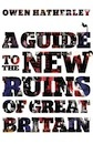 Owen Hatherley, A Guide to the New Ruins of Great Britain