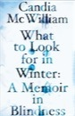 Candia McWilliam, What to Look for in Winter