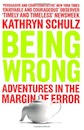 Kathryn Schulz, Being Wrong: Adventures in the Margin of Error: The Meaning of Error in an Age of Certainty
