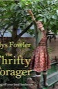 Alys Fowler, The Thrifty Forager: Living Off Your Local Landscape