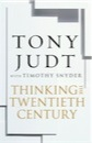 Tony Judt, Timothy Snyder, Thinking the Twentieth Century: Intellectuals and Politics in the Twentieth Century