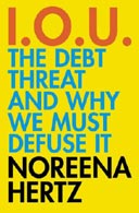 IOU: The Debt Threat and Why We Must Defuse It by Noreena Hertz