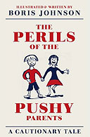 The Perils of the Pushy Parents by Boris Johnson
