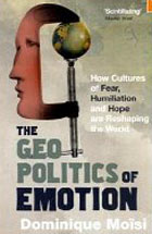 The Geopolitics of Emotion by Dominique Moïsi