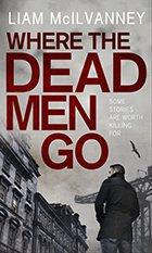 Where the Dead Men Go by Liam McIlvanney