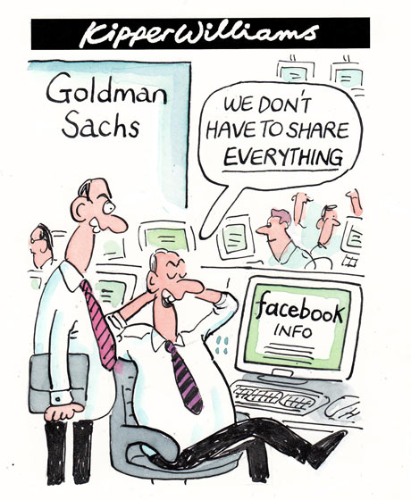 Kipper Williams cartoon: Goldman Sachs and the Facebook IPO - We don't have to share everything