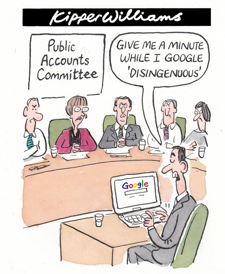 Kipper Williams cartoon on Google = People sitting in a 'Public Accounts Committee with a man facing them, on a computer with Google on the screen, saying, 'GIVE ME A MINUTE WHILE I GOOGLE 'DISINGENOUS''
