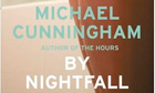 Michael Cunningham By Nightfall