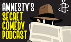 Amnesty's Secret Comedy Podcast