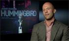 Jason Statham talks about Hummingbird