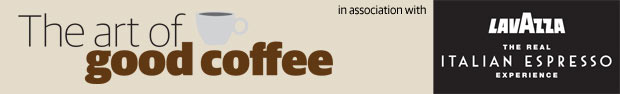 The art of good coffee - in association with Lavazza