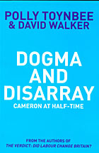 Dogma and Disarray by Polly Toynbee and David Walker