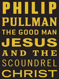 Philip Pullman The Good Man Jesus and the Scoundrel Christ book jacket