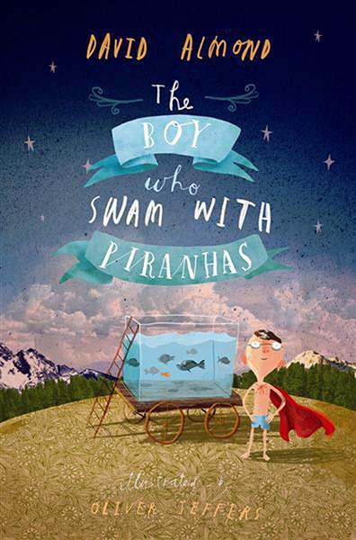 Children's fiction prize: David Almond's The Boy With Piranhas