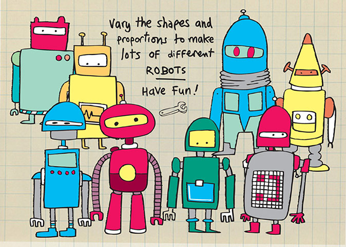 How to draw… robots Illustrator and artist Jon Burgerman reveals how to draw robots. Happy robot creating everyone!