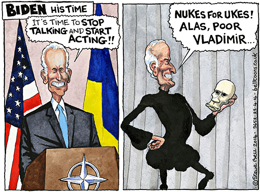 BIDEN HIS TIME says, It's time to STOP TALKING and START ACTING!! In the next frame Biden sppears to be dressed like Hamlet holding, what looks like Putin's skull and says, NUKES FOR UKES! ALAS, POOR VLADIMIR...