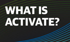 Activate 2012: What is activate?