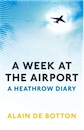 Alain de Botton, A Week at the Airport: A Heathrow Diary