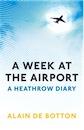 Alain de Botton, A Week at the Airport: A Heathrow Diary