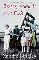 Bertie, May and Mrs Fish: Country Memories of Wartime by Xandra Bingley
