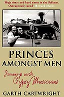 Princes Amongst Men: Journeys with Gypsy Musicians by Garth Cartwright