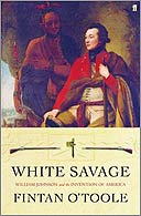 White Savage: William Johnson and the Invention of America by Fintan O'Toole