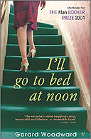 I'll Go to Bed at Noon by Gerard Woodward