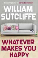 Whatever Makes You Happy: A Novel William Sutcliffe