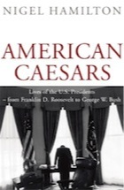 American Caesars: Lives of the US Presidents - from Franklin D. Roosevelt to George W. Bush Nigel Hamilton