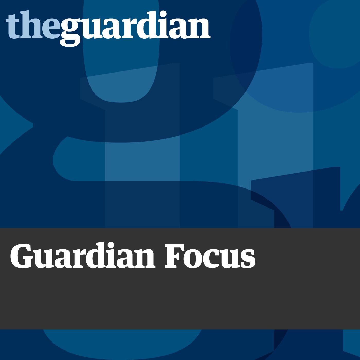 Guardian Focus podcast